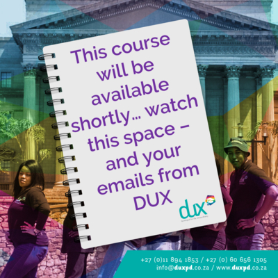 This course will be available shortly… watch this space – and your emails from DUX